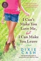 I Can't Make You Love Me, But I Can Make You Leave: A Novel