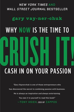 Book Crush It!: Why NOW Is the Time to Cash In on Your Passion by Gary Vaynerchuk