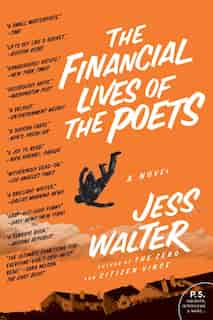 The Financial Lives Of The Poets: A Novel by Jess Walter