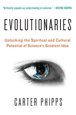 Book Evolutionaries: Unlocking The Spiritual And Cultural Potential Of Science's Greatest Idea by Carter Phipps