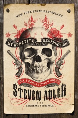 Book My Appetite For Destruction: Sex & Drugs & Guns N' Roses by Steven Adler