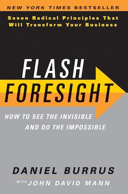 Book Flash Foresight: How to See the Invisible and Do the Impossible by Daniel Burrus