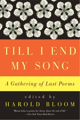 Book Till I End My Song: A Gathering Of Last Poems by Harold Bloom