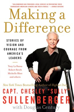Book Making A Difference: Stories of Vision and Courage from America's Leaders by Chesley B., Iii Sullenberger