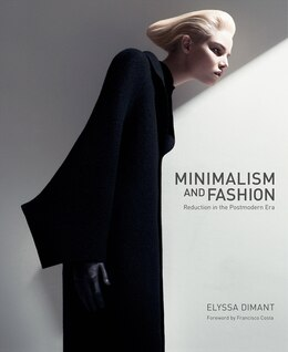Book Minimalism And Fashion: Reduction in the Postmodern Era by Elyssa Dimant
