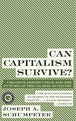 Book Can Capitalism Survive?: Creative Destruction and the Future of the Global Economy by Joseph A. Schumpeter