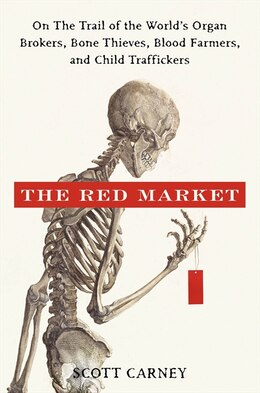 Book The Red Market: On the Trail of the World's Organ Brokers, Bone Thieves, Blood Farmers, and Child… by Scott Carney