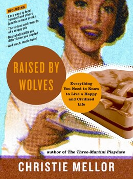 Book Raised By Wolves: Everything You Need to Know to Live a Happy and Civilized Life by Christie Mellor