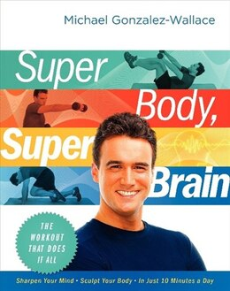 Book Super Body, Super Brain: The Workout That Does It All by Michael Gonzalez-Wallace