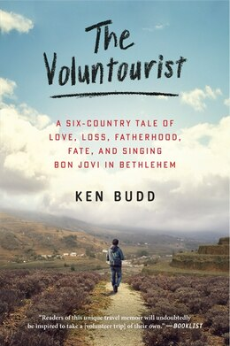 Book The Voluntourist: A Six-country Tale Of Love, Loss, Fatherhood, Fate, And Singing Bon Jovi In… by Ken Budd