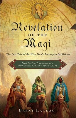 Book Revelation of the Magi: The Lost Tale of the Wise Men's Journey to Bethlehem by Brent Landau