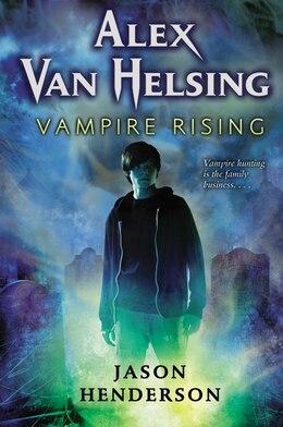Book Alex Van Helsing: Vampire Rising: Vampire Rising by Jason Henderson
