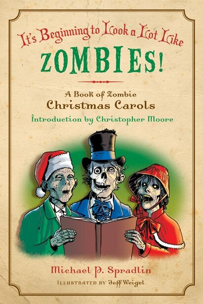 It's Beginning To Look A Lot Like Zombies!: A Book of Zombie Christmas Carols by Michael P. Spradlin