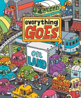 Book Everything Goes: On Land: On Land by Brian Biggs