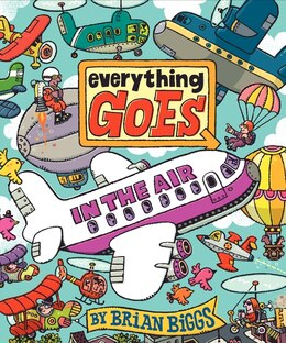 Book Everything Goes: In The Air: In The Air by Brian Biggs