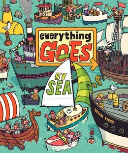 Book Everything Goes: By Sea: By Sea by Brian Biggs