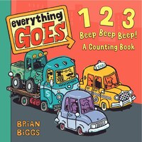 Everything Goes: 123 Beep Beep Beep!: A Counting Book: 123 Beep Beep Beep! A Counting Book