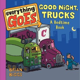Book Everything Goes: Good Night, Trucks: A Bedtime Book: Good Night, Trucks A Bedtime Book by Brian Biggs