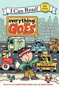 Everything Goes: Henry Goes Skating: Henry Goes Skating