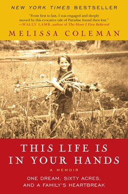 Book This Life Is In Your Hands: One Dream, Sixty Acres, and a Family's Heartbreak by Melissa Coleman