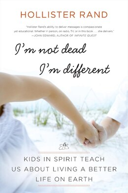 Book I'm Not Dead, I'm Different: Kids in Spirit Teach Us About Living a Better Life on Earth by Hollister Rand