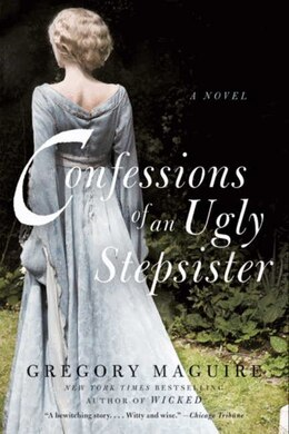 Book Confessions Of An Ugly Stepsister: A Novel by Gregory Maguire
