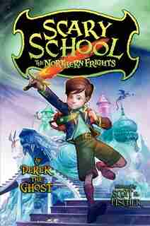 Scary School #3: The Northern Frights: The Northern Frights by Derek The Ghost