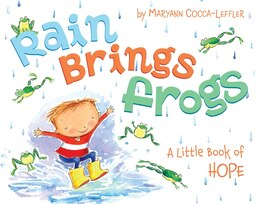 Book Rain Brings Frogs: A Little Book of Hope by Maryann Cocca-Leffler