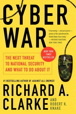 Book Cyber War: The Next Threat to National Security and What to Do About It by Richard A. Clarke