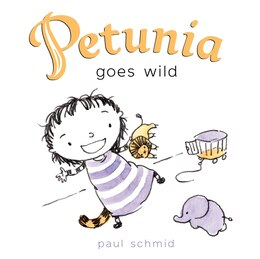 Book Petunia Goes Wild by Paul Schmid