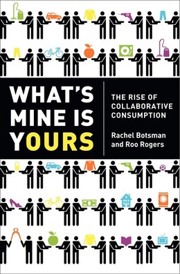 Book What's Mine Is Yours: The Rise of Collaborative Consumption by Rachel Botsman