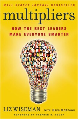 Book Multipliers: How the Best Leaders Make Everyone Smarter by Liz Wiseman