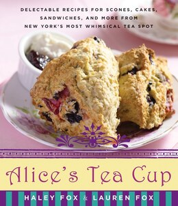 Book Alice's Tea Cup: Delectable Recipes for Scones, Cakes, Sandwiches, and More from New York's… by Haley Fox