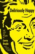 Deliriously Happy: And Other Bad Thoughts by Larry Doyle