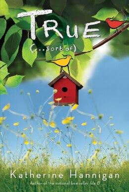 Book True (. . . Sort Of) by Katherine Hannigan