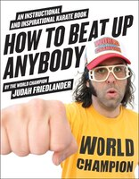 How To Beat Up Anybody: An Instructional and Inspirational Karate Book by the World Champion
