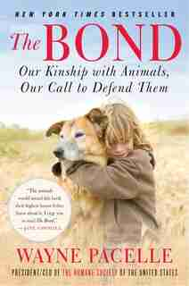 The Bond: Our Kinship with Animals, Our Call to Defend Them by Wayne Pacelle