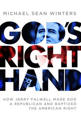 Book God's Right Hand: How Jerry Falwell Made God a Republican and Baptized the American Right by Michael Sean Winters