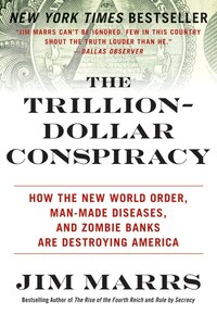The Trillion-Dollar Conspiracy: How the New World Order, Man-Made Diseases, and Zombie Banks Are…