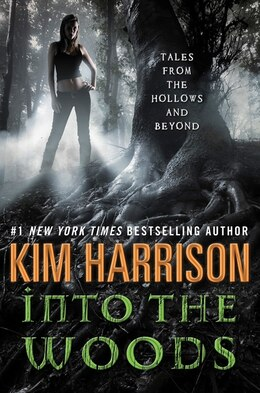 Book Into The Woods: Tales From The Hollows And Beyond by Kim Harrison