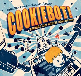 Book Cookiebot!: A Harry and Horsie Adventure by Katie Van Camp