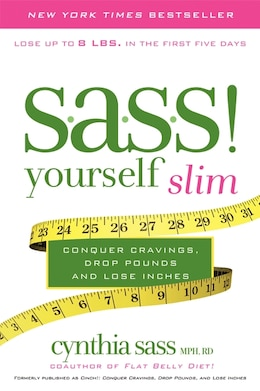Book S.A.S.S. Yourself Slim: Conquer Cravings, Drop Pounds, and Lose Inches by Cynthia Sass