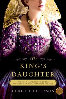 Book The King's Daughter: A Novel by Christie Dickason