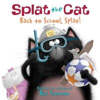 Splat The Cat: Back To School, Splat!: Back To School Splat!