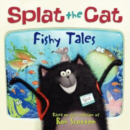 Book Splat The Cat: Fishy Tales: A Fishy Tale by Rob Scotton