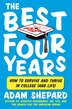 The Best Four Years: How to Survive and Thrive in College (and Life) by Adam Shepard