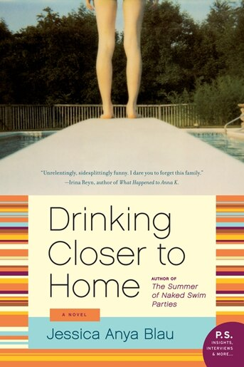 Drinking Closer To Home: A Novel by Jessica Anya Blau