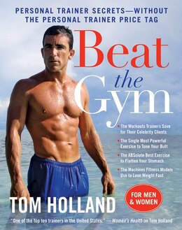 Book Beat The Gym: Personal Trainer Secrets--Without the Personal Trainer Price Tag by Tom Holland