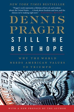 Book Still The Best Hope: Why The World Needs American Values To Triumph by Dennis Prager