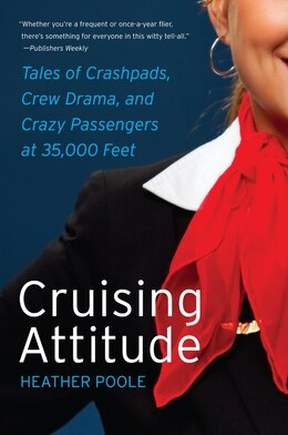 Book Cruising Attitude: Tales of Crashpads, Crew Drama, and Crazy Passengers at 35,000 Feet by Heather Poole